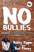 No BULLIES: Solutions for Saving Our Children from Today's Bully