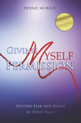 Giving Myself Permission: Putting Fear and Doubt In Their Place