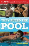 They Ruled the Pool: The 100 Greatest Swimmers in History