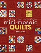 Mini-Mosaic Quilts: 30+ Block Designs, 14 Projects, Easy Piecing Technique