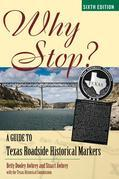 Why Stop?: A Guide to Texas Roadside Historical Markers