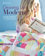 Growing Up Modern: 16 Quilt Projects for Babies & Kids
