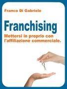 Franchising: mettersi in proprio con l'affiliazione commerciale