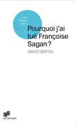 Pourquoi j'ai tué Françoise Sagan ?