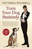Train Your Dog Positively: Understand Your Dog and Solve Common Behavior Problems Including Separation Anxiety, Excessive Barking, Aggression, Housetr