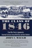 The Class of 1846: From West Point to Appomattox: Stonewall Jackson, George McClellan, and Their Br  others
