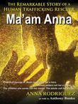 Ma'am Anna: The Remarkable Story of a Human Trafficking Rescuer