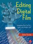 Editing Digital Film: Integrating Final Cut Pro, Avid, and Media 100