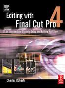 Editing with Final Cut Pro 4: An Intermediate Guide to Setup and Editing Workflow