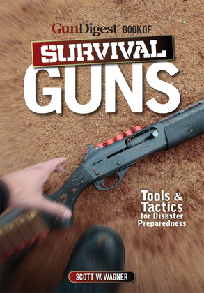Gun Digest Book of Survival Guns: Tools & Tactics for Survival Preparedness