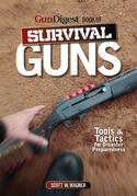 Gun Digest Book of Survival Guns: Tools &amp; Tactics for Survival Preparedness
