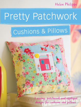 Pretty Patchwork Cushions & Pillows: 3 sewing, patchwork and applique designs for cushions and pillows
