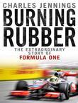 Burning Rubber: The Extraordinary Story of Formula One
