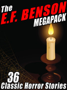 The E.F. Benson Megapack: 36 Classic Horror Stories