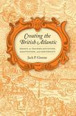 Creating the British Atlantic: Essays on Transplantation, Adaptation, and Continuity
