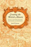 Creating the British Atlantic: Essays on Transplantation, Adaptation, and Continuity