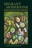 Migrant Modernism: Postwar London and the West Indian Novel