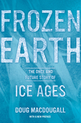 Frozen Earth: The Once and Future Story of Ice Ages