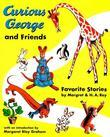 Curious George and Friends: Favorite Stories by Margret and H.A. Rey