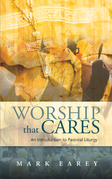 Worship that Cares: An Introduction to Pastoral Liturgy
