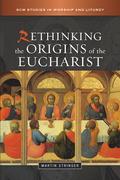 Rethinking the Origins of the Eucharist