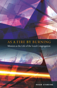 As A Fire by Burning: Mission as the Life of the Local Church