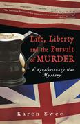 Life, Liberty and the Pursuit of Murder: A Revolutionary War Mystery