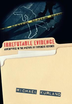 Irrefutable Evidence: A History of Forensic Science