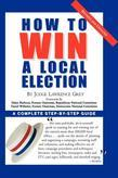 How To Win A Local Election, Revised: A Complete Step-by-Step Guide