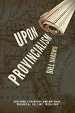 Upon Provincialism: Southern Literature and National Periodical Culture, 1870-1900