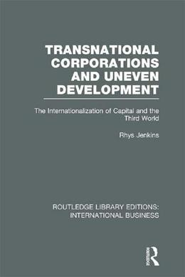 Transnational Corporations and Uneven Development (Rle International Business): The Internationalization of Capital and the Third World