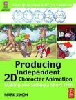Producing Independent 2D Character Animation: Making &amp; Selling A Short Film