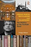Orhan Pamuk, Secularism, and Blasphemy: The Politics of the Turkish Novel