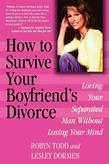 How to Survive Your Boyfriend's Divorce: Loving Your Separated Man Without Losing Your Mind