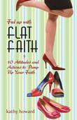 Fed Up with Flat Faith: 10 Attitudes and Actions to Pump Up Your Faith