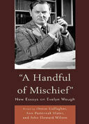 A Handful of Mischief: New Essays on Evelyn Waugh