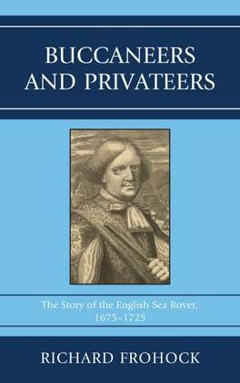 Buccaneers and Privateers: The Story of the English Sea Rover, 1675-1725
