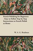 French Polishing for Beginners - Easy to Follow Step by Step Instructions to French Polish at Home