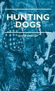 Hunting Dogs - Describes in a Practical Manner the Training, Handling, Treatment, Breeds, Etc., Best Adapted for Night Hunting as Well as Gun Dogs for