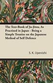 The Text-Book of Ju-Jitsu, as Practised in Japan - Being a Simple Treatise on the Japanese Method of Self Defence