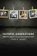 Faithful Generations: Effective Ministry Across Generational Lines