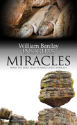 Insights: Miracles: What the Bible Tells Us About Jesus' Miracles
