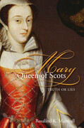Mary, Queen of Scots: Truth or Lies