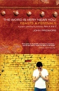 The Word is Very Near You: Feasts and Festivals: A Guide to Preaching the Lectionary