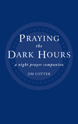 Praying the Dark Hours: A Night prayer Companion