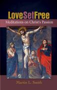 Love Set Free: Meditations on Christ's Passion