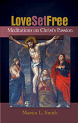 Love Set Free: Meditations on Christ's Passion