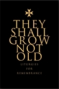 They Shall Grow Not Old: Resources for Remembrance, Memorial and Commemorative Services