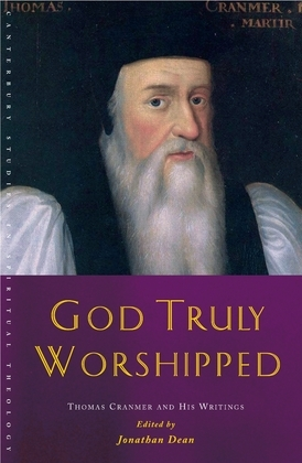 God Truly Worshipped: Thomas Cranmer and His Writings