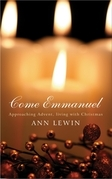 Come Emmanuel: Approaching Advent, Living with Christmas
